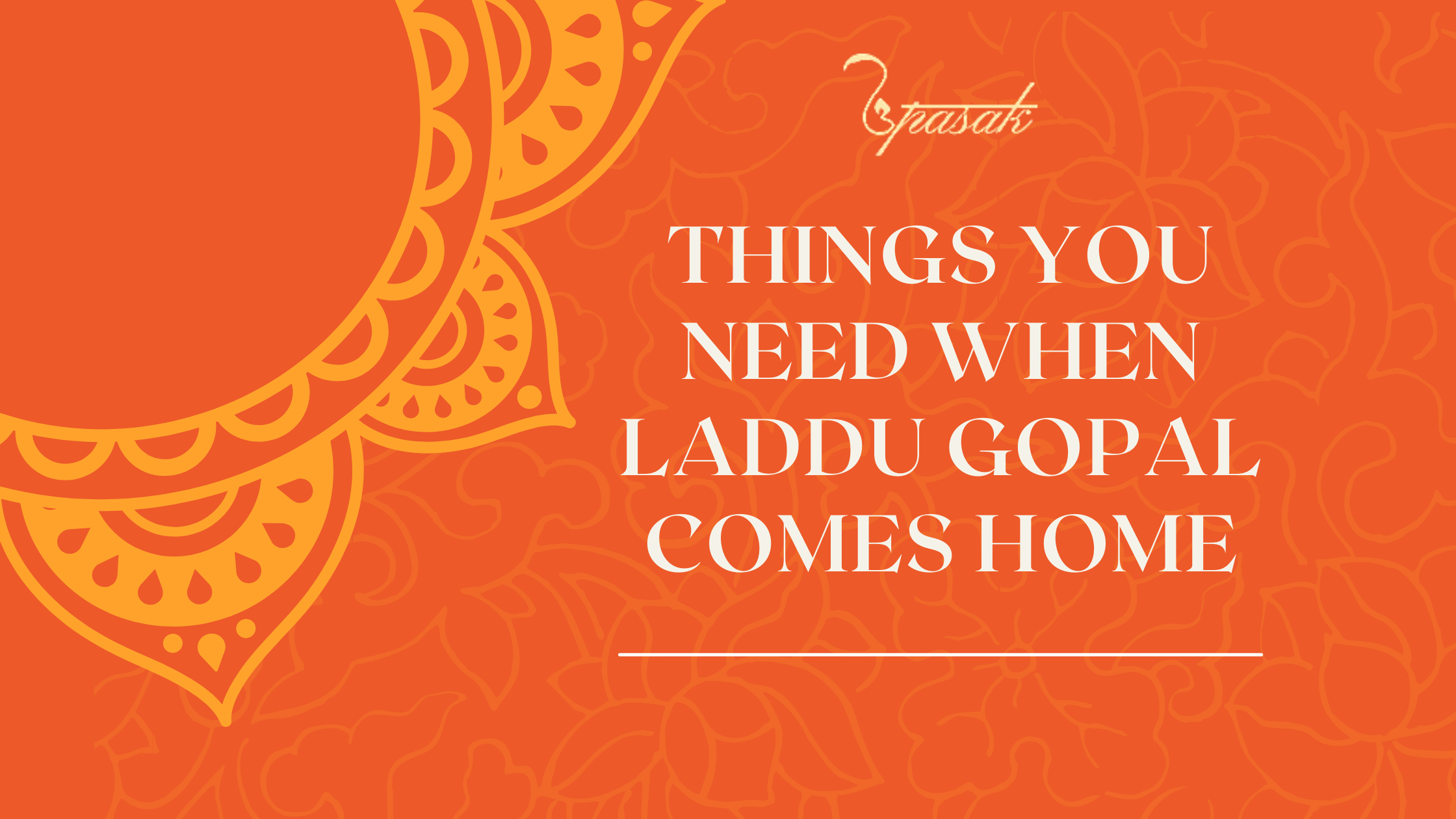 Things You Need When Laddu Gopal Comes Home